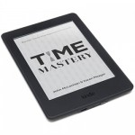 Time Mastery: Banish Time Management Forever (eBook for Kindle)